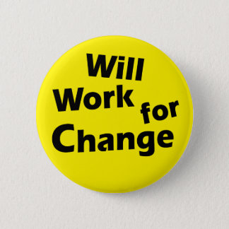 Will Work for Change - Political Activism Design Pinback Button