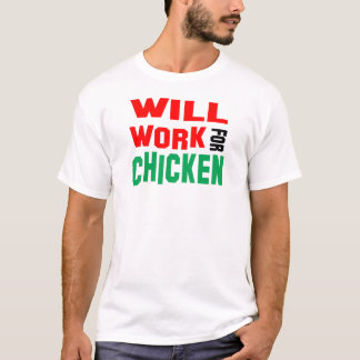Will Work For Chicken T-Shirt