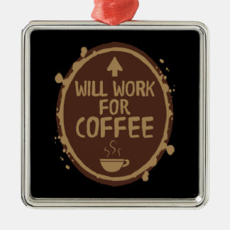Will Work for Coffee Metal Ornament