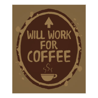 Will Work for Coffee Poster
