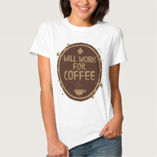 Will Work for Coffee Tee Shirt
