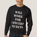 Will work for concert tickets. Sweatshirt