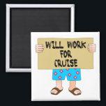 "Will Work for Cruise Magnet<br><div class=""desc"">Will Work for Cruise</div>"