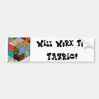 Will Work for Fabric Bumper Sticker