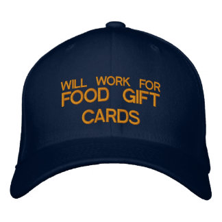 WILL WORK FOR FOOD GIFT CARDS - Customizable Cap