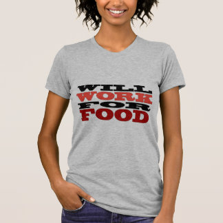 Will Work for Food Shirts