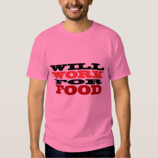 Will Work for Food Tshirt