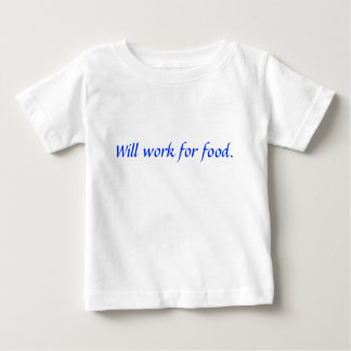 Will work for food. tshirt