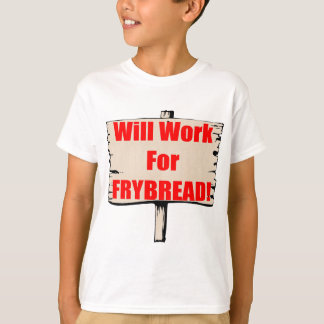 Will work for frybread T-Shirt