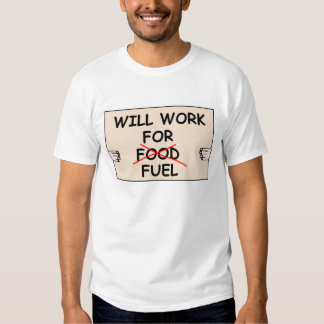 WILL WORK FOR FUEL T SHIRT
