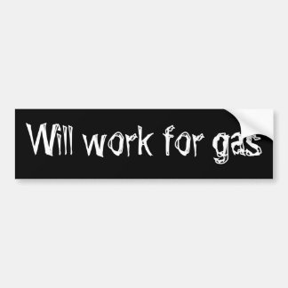 Will work for gas bumper sticker