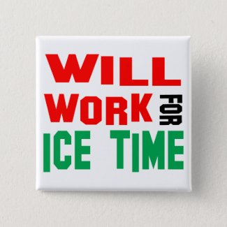 Will Work For Ice Time Button