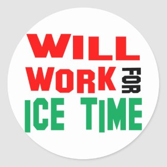 Will Work For Ice Time Classic Round Sticker