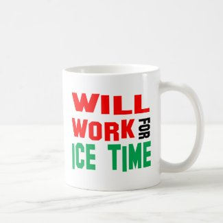 Will Work For Ice Time Coffee Mug