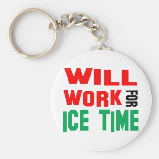 Will Work For Ice Time Keychain