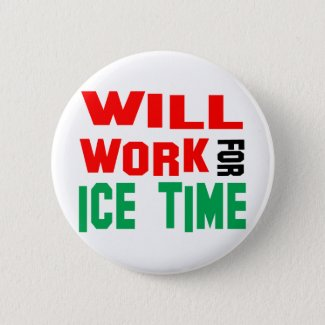 Will Work For Ice Time Pinback Button