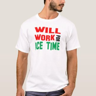 Will Work For Ice Time T-Shirt