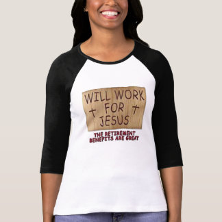 Will Work For Jesus Women's Shirt 10