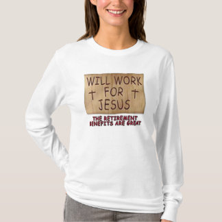 Will Work For Jesus Women's Shirt 6