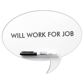 """""""Will Work for Job"""" dry erase board"""