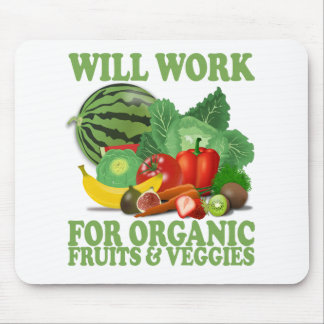 Will Work For Organic Fruits and Veggies Mouse Pad