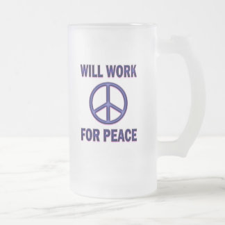 WILL WORK FOR PEACE FROSTED GLASS BEER MUG