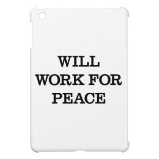 Will Work For Peace Case For The iPad Mini