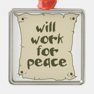 Will Work for Peace Metal Ornament
