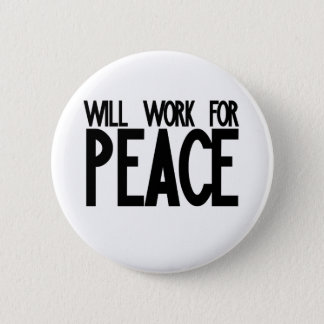 Will Work for Peace Pinback Button