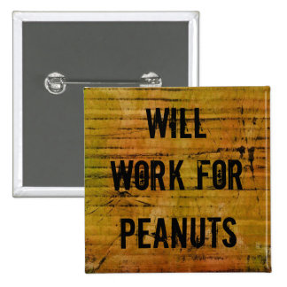 Will Work for Peanuts pin