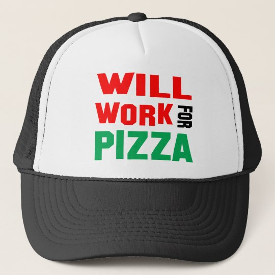 d7523d49c Will Work For Pizza Trucker Hat