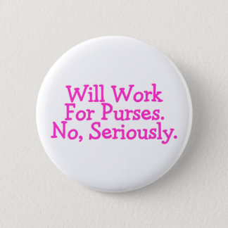 Will Work For Purses No Seriously Pink Button