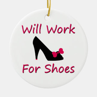 Will Work For Shoes Ceramic Ornament