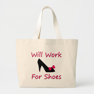 Will Work For Shoes Large Tote Bag
