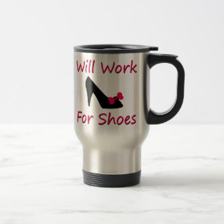 Will Work For Shoes 15 Oz Stainless Steel Travel Mug