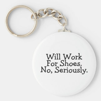 Will Work For Shoes No Seriously Basic Round Button Keychain