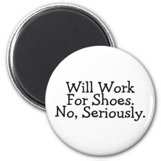 Will Work For Shoes No Seriously Magnet