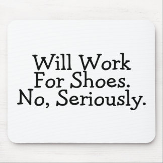 Will Work For Shoes No Seriously Mouse Pad