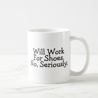 Will Work For Shoes No Seriously Classic White Coffee Mug