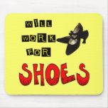 Will Work For Shoes T-shirts and Gifts For Her Mouse Pad