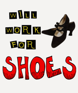 Will Work For Shoes T-shirts and Gifts For Her