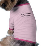 Will Work For Snausages. Pet T Shirt