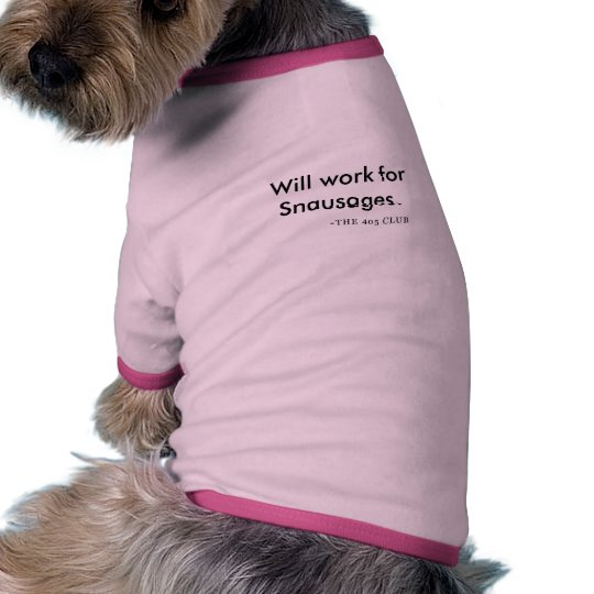 Will Work For Snausages. Shirt
