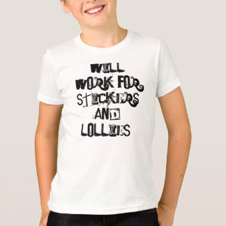 WILL WORK FOR STICKERS AND LOLLIES! T-Shirt