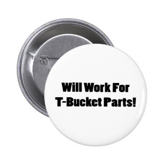 Will Work For Tbucket Parts Tbucket Gifts By Gear4 Pinback Button