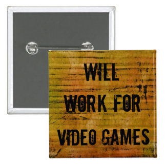 Will Work for Video Games pin