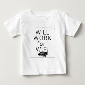 Will Work for WiFi Baby T-Shirt