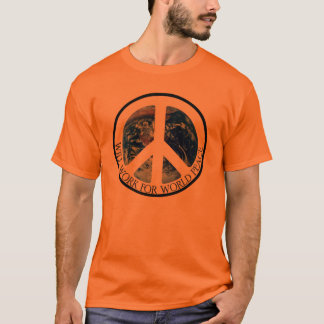 WILL WORK FOR WORLD PEACE V.1 T-Shirt