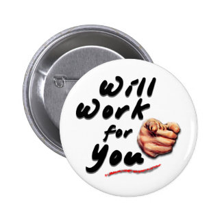 Will Work For You Pinback Button