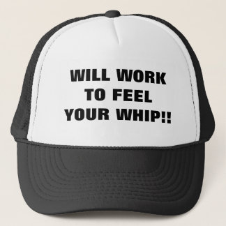 WILL WORK TO FEEL YOUR WHIP!! TRUCKER HAT